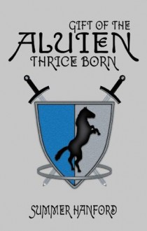 Gift of the Aluien: Thrice Born - Summer Hanford