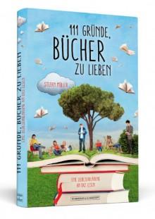 111 Gründe, Bücher zu lieben: Eine Liebeserklärung an das Lesen - Stefan Müller