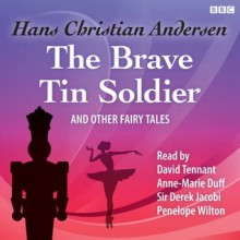 The Brave Tin Soldier and Other Fairy Tales - Hans Christian Andersen, David Tennant, Anne-Marie Duff, Sir Derek Jacobi, Penelope Wilton