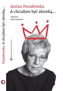 A chciałam być aktorką... - Marta Stremecka, Janina Paradowska