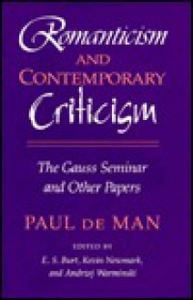 Romanticism and Contemporary Criticism: The Gauss Seminar and Other Papers - Paul De Man