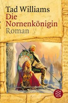 Die Nornenkönigin. Roman - Tad Williams