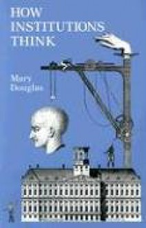 How Institutions Think - Mary Douglas, Melvin A. Eggers