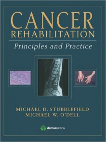 Principles and Practice of Cancer Rehabilitation - Michael D. Stubblefield, Michael W. O'Dell