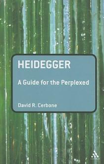 Heidegger: A Guide for the Perplexed - David Cerbone