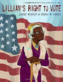 Lillian's Right to Vote: A Celebration of the Voting Rights Act of 1965 - Jonah Winter, Shane W. Evans