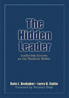 The Hidden Leader: Leadership Lessons on the Potential Within - Dale L. Brubaker, Larry D. Coble