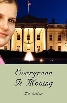 Evergreen Is Moving - Bob Gabbert