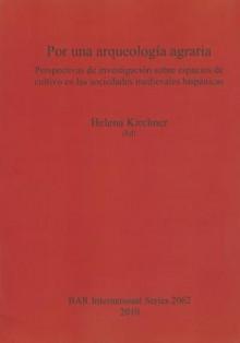 Por Una Arqueologia Agraria. Perspectivas De Investigacion Sobre Espacios De Cultivo En Las Sociedades Medievales Hispanicas (Bar S) - Helena Kirchner