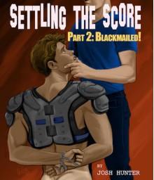 Settling the Score - Part 2: Blackmailed! - Josh Hunter