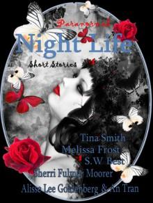 Night Life: Paranormal Short Stories - Tina Smith, Melissa Frost, S.W. Best, Sherri Fulmer Moorer, Alisse Lee Goldenberg, An Tran