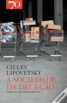 A Socieda da Deceção - Gilles Lipovetsky