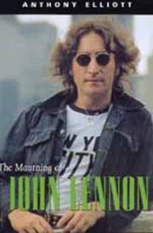 The Mourning of John Lennon - Anthony Elliott