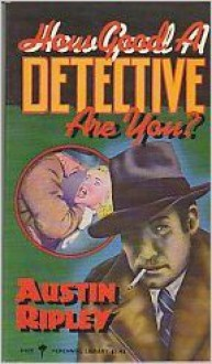 How Good a Detective are You? (Perennial Library) - Austin Ripley
