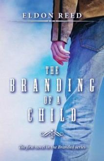 The Branding of a Child - Eldon Reed