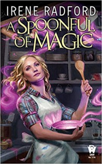A Spoonful of Magic - Irene Radford