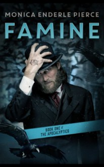 Famine: Book One of The Apocalyptics - Monica Enderle Pierce