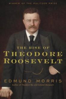 The Rise of Theodore Roosevelt - Edmund Morris, Bob Loomis