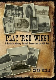 Play 'Red Wing'!: A Family's Odyssey Through Europe and the Old West - Stan Welli