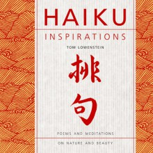 Haiku Inspirations: Poems and Meditations on Nature and Beauty - Victoria James, Tom Lowenstein