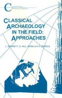 Classical Archaeology in the Field: Approaches - L. Bowkett