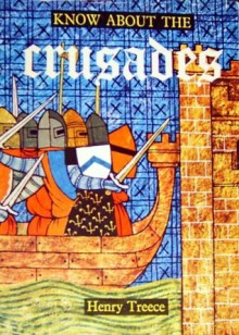 Know About the Crusades - Henry Treece
