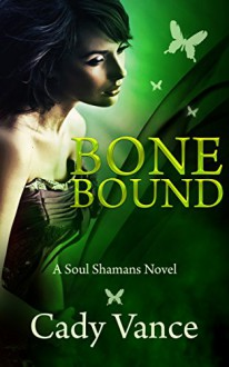 Bone Bound: A Soul Shamans Novel (Volume 3) - Cady Vance