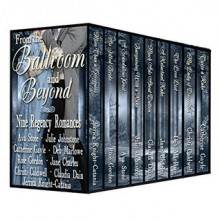 From the Ballroom and Beyond, A Limited Edition Nine Book Regency Romance Box Set - Julie Johnstone,Christi Caldwell,Jane Charles,Catherine Gayle,Rose Gordon,Ava Stone,Jerrica Knight-Catania,Deb Marlowe,Claudia Dain
