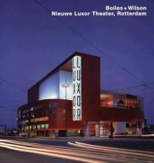 Bolles + Wilson, Nieuwe Luxor Theater, Rotterdam: Opus 47 - Mirko Zardini