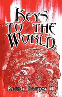"""Keys to the World"" - Ralph Harper II"