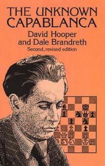 The Unknown Capablanca - David Hooper