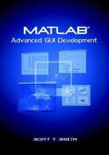 MATLAB Advanced GUI Development - Scott T. Smith