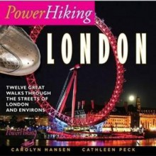 Powerhiking London: Eleven Great Walks Through the Streets of London and Environs - Carolyn Hansen, Cathleen Peck
