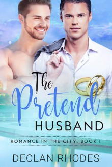 The Pretend Husband: Romance In the City, Book 1 - Declan Rhodes