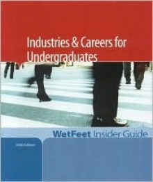 Industries & Careers for Undergraduates, 2006 Edition: Wetfeet Insider Guide - Wetfeet.Com