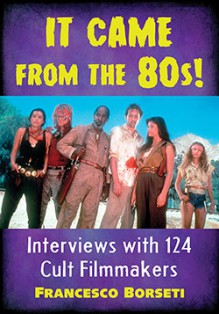It Came from the 80s! Interviews with 124 Cult Filmmakers - Francesco Borseti