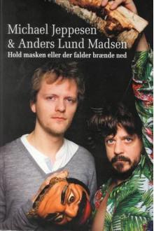 Hold masken eller der falder brænde ned - Michael Jeppesen & Anders Lund Madsen
