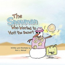 The Snowman Who Wanted to Visit the Desert - Kari L. Wenzel