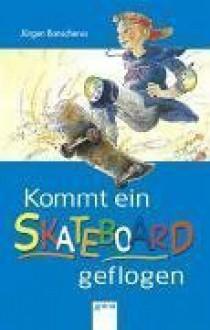 Kommt ein Skateboard geflogen. ( Ab 8 J.). Kindererzählung. - Jürgen Banscherus