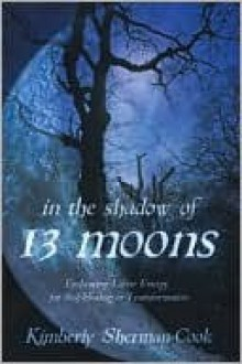 In the Shadow of 13 Moons - Kimberly Sherman-Cook