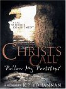 "Christ's Call: ""Follow My Footsteps"": A Call to Higher Commitment - K.P. Yohannan"