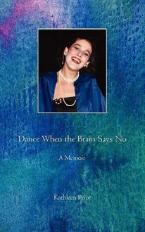 Dance When the Brain Says No - Mary Price