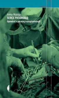 Serce pasowało. Opowieść o polskiej transplantologii - Anna Mateja