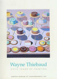 Wayne Thiebaud: Fifty Years Of Painting - Wayne Thiebaud
