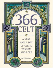 366 Celt: A Year and a Day of Celtic Wisdom and Lore - Carl McColman