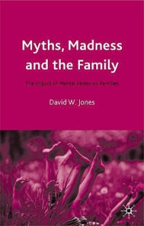 Myths, Madness and the Family - David W. Jones