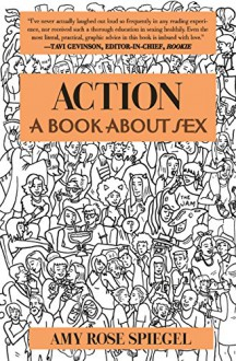 Action: A Book About Sex - Amy Rose Spiegel