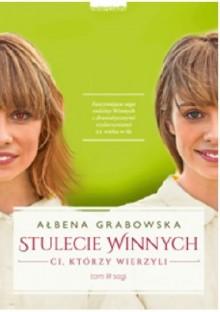 Stulecie winnych. Ci, którzy wierzyli - Ałbena Grabowska-Grzyb