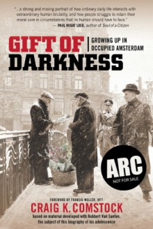 Gift of Darkness: Growing Up in Occupied Amsterdam - Craig K. Comstock