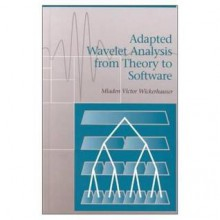 Adapted Wavelet Analysis: From Theory to Software - Mladen Victor Wickerhauser, Wickerhauser